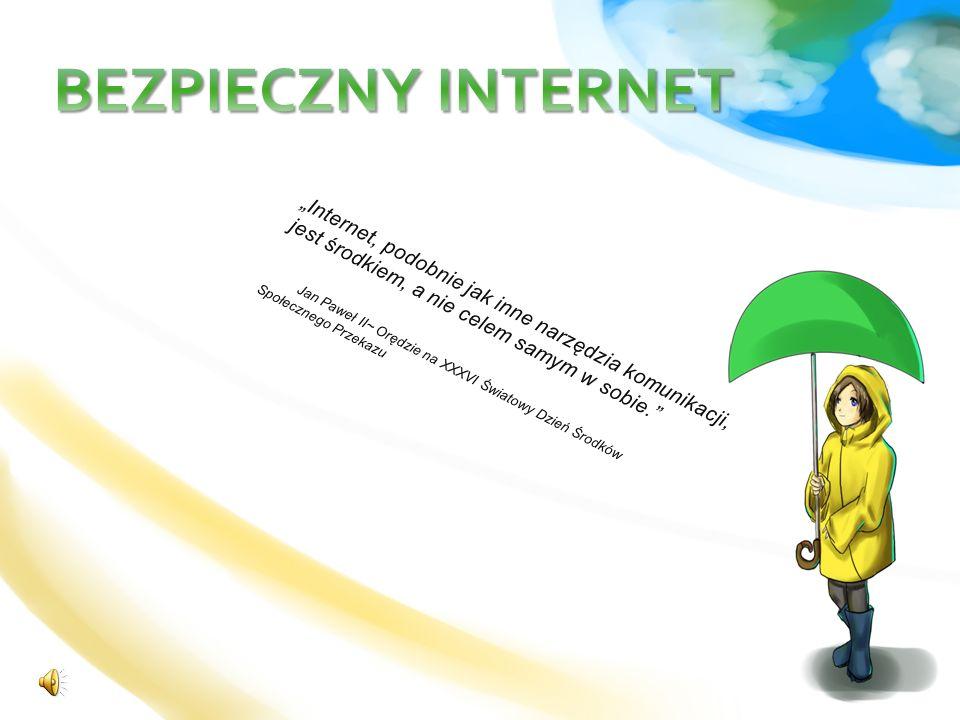 Internet, podobnie jak inne narzędzia komunikacji, jest środkiem, a nie celem samym w sobie. Jan Paweł II~ Orędzie na XXXVI Światowy Dzień Środków Spo