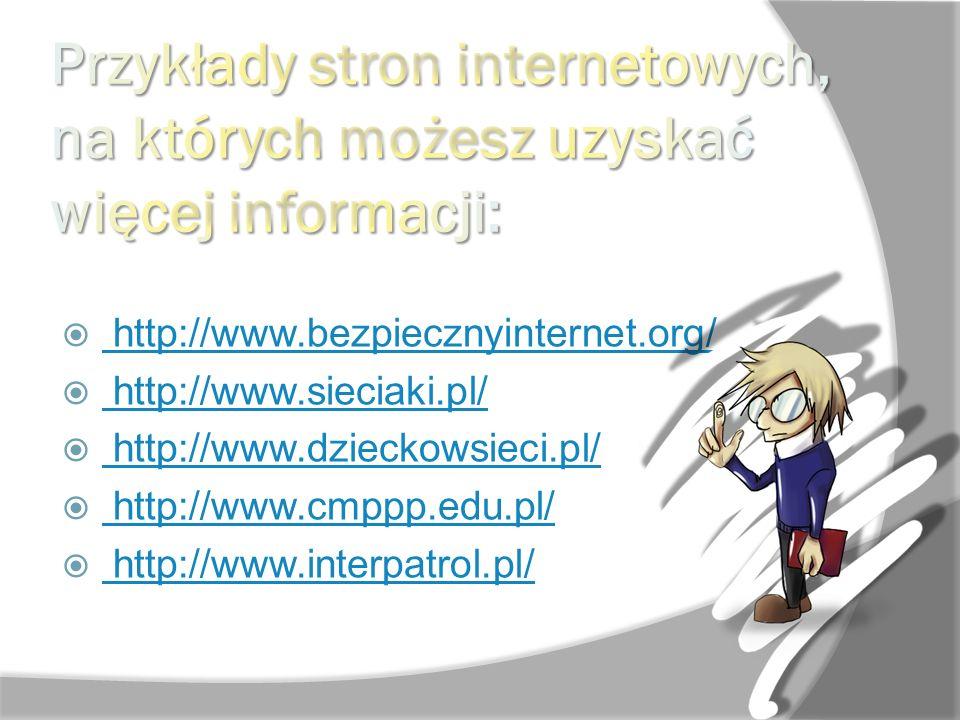 http://www.bezpiecznyinternet.org/ http://www.sieciaki.pl/ http://www.dzieckowsieci.pl/ http://www.cmppp.edu.pl/ http://www.interpatrol.pl/