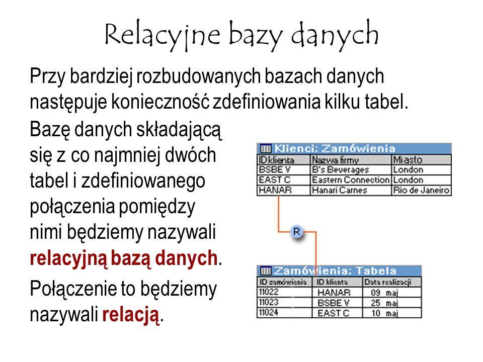 Relacyjne bazy danych Przy bardziej rozbudowanych bazach danych następuje konieczność zdefiniowania kilku tabel.