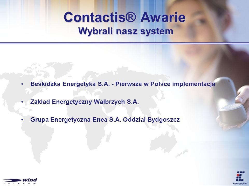 Contactis® Awarie Wybrali nasz system Beskidzka Energetyka S.A. - Pierwsza w Polsce implementacja Zakład Energetyczny Wałbrzych S.A. Grupa Energetyczn