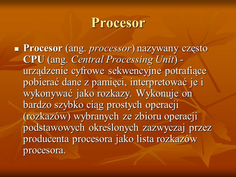 Procesor Procesor (ang.processor) nazywany często CPU (ang.
