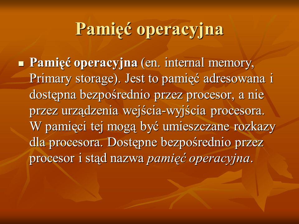 Pamięć operacyjna Pamięć operacyjna (en.internal memory, Primary storage).
