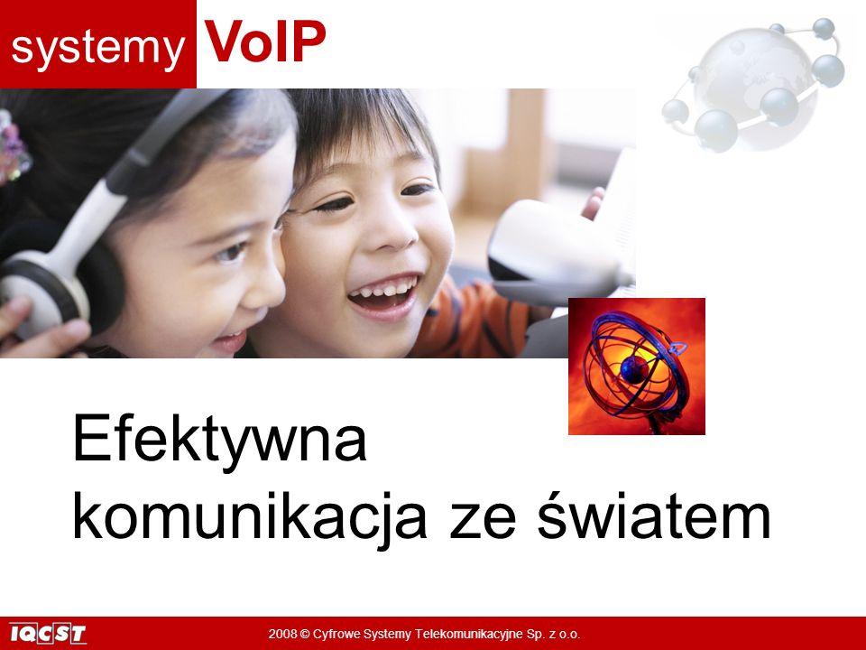 systemy VoIP 2008 © Cyfrowe Systemy Telekomunikacyjne Sp. z o.o. Efektywna komunikacja ze światem