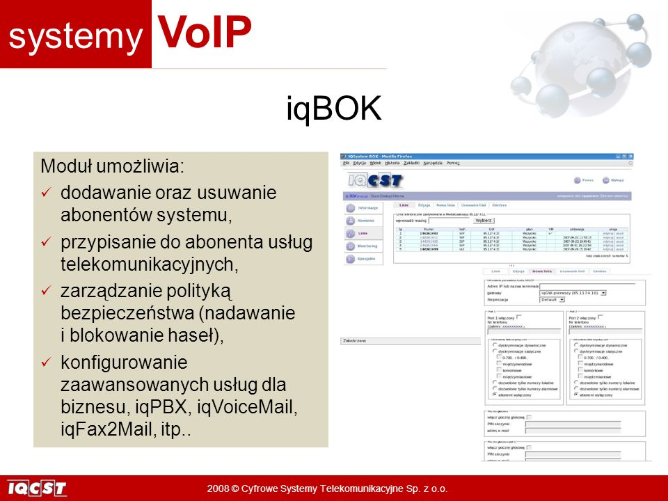 systemy VoIP 2008 © Cyfrowe Systemy Telekomunikacyjne Sp. z o.o. Moduł umożliwia: dodawanie oraz usuwanie abonentów systemu, przypisanie do abonenta u