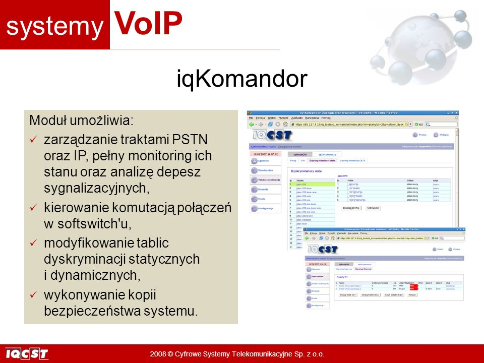 systemy VoIP 2008 © Cyfrowe Systemy Telekomunikacyjne Sp. z o.o. Moduł umożliwia: zarządzanie traktami PSTN oraz IP, pełny monitoring ich stanu oraz a