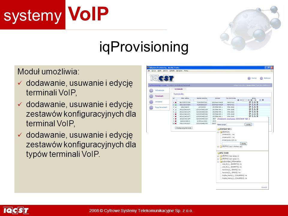 systemy VoIP 2008 © Cyfrowe Systemy Telekomunikacyjne Sp. z o.o. Moduł umożliwia: dodawanie, usuwanie i edycję terminali VoIP, dodawanie, usuwanie i e