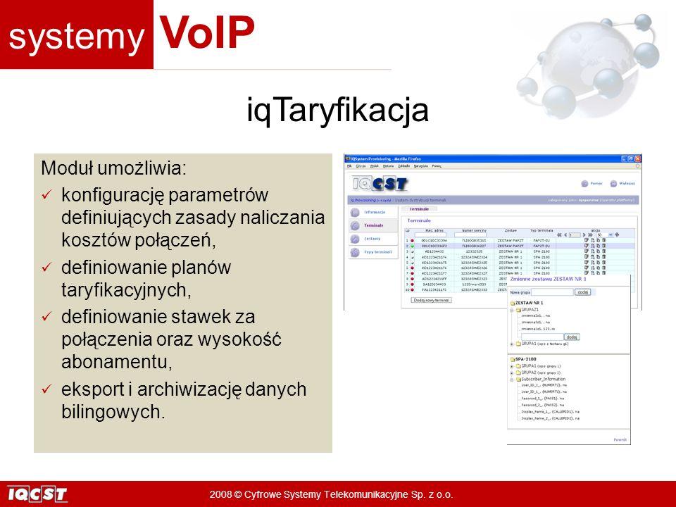 systemy VoIP 2008 © Cyfrowe Systemy Telekomunikacyjne Sp. z o.o. Moduł umożliwia: konfigurację parametrów definiujących zasady naliczania kosztów połą