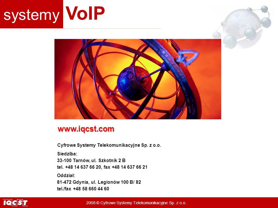 systemy VoIP 2008 © Cyfrowe Systemy Telekomunikacyjne Sp. z o.o. www.iqcst.com Cyfrowe Systemy Telekomunikacyjne Sp. z o.o. Oddział: 81-472 Gdynia, ul
