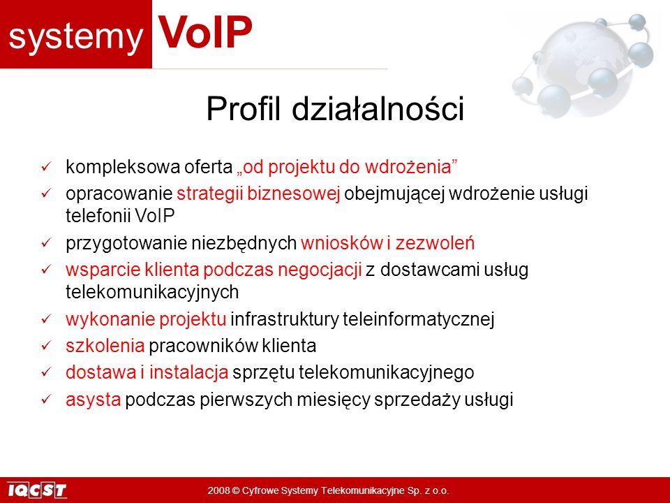 systemy VoIP 2008 © Cyfrowe Systemy Telekomunikacyjne Sp. z o.o. Profil działalności kompleksowa oferta od projektu do wdrożenia opracowanie strategii
