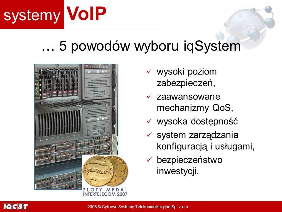 systemy VoIP 2008 © Cyfrowe Systemy Telekomunikacyjne Sp. z o.o. wysoki poziom zabezpieczeń, zaawansowane mechanizmy QoS, wysoka dostępność system zar