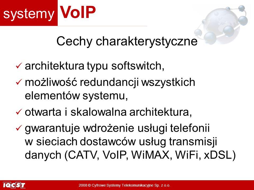 systemy VoIP 2008 © Cyfrowe Systemy Telekomunikacyjne Sp. z o.o. Cechy charakterystyczne architektura typu softswitch, możliwość redundancji wszystkic
