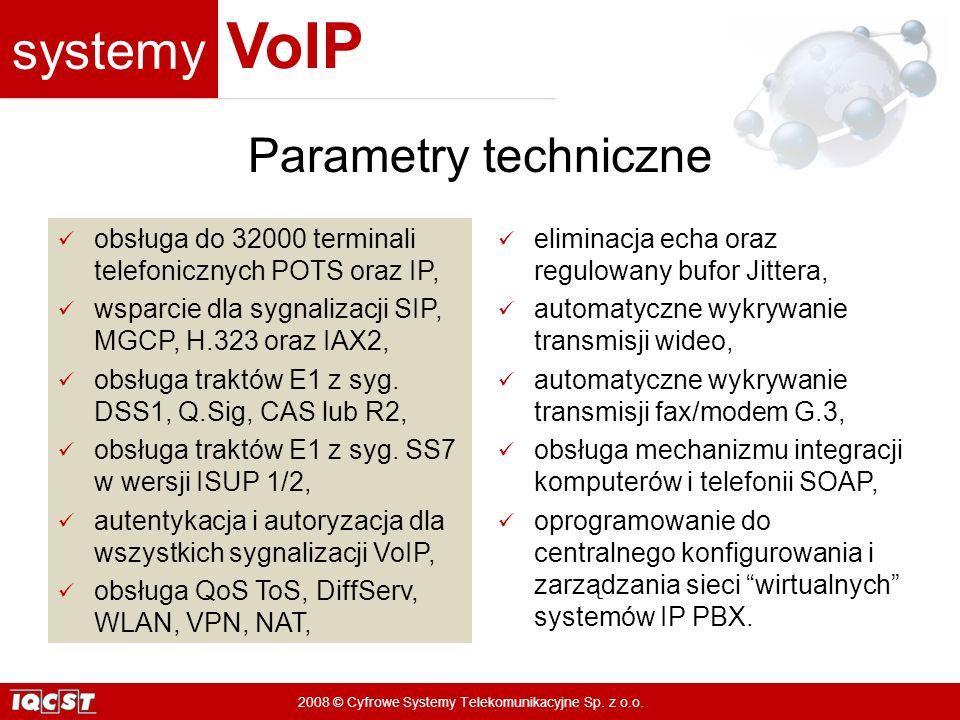 systemy VoIP 2008 © Cyfrowe Systemy Telekomunikacyjne Sp. z o.o. obsługa do 32000 terminali telefonicznych POTS oraz IP, wsparcie dla sygnalizacji SIP