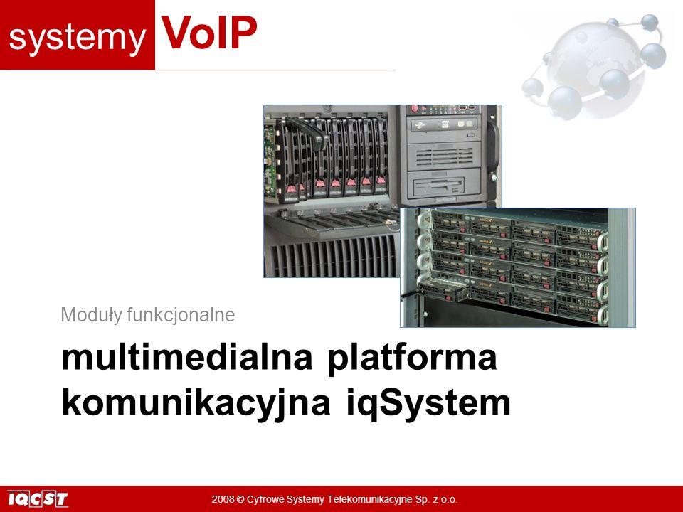 systemy VoIP 2008 © Cyfrowe Systemy Telekomunikacyjne Sp. z o.o. multimedialna platforma komunikacyjna iqSystem Moduły funkcjonalne