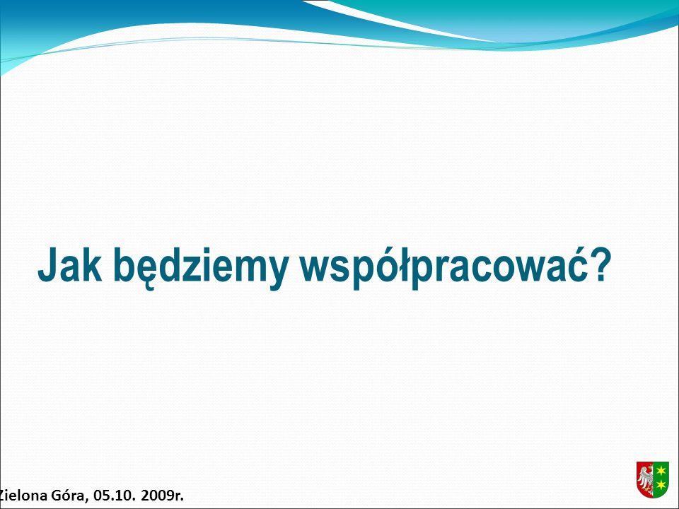 Jak będziemy współpracować Zielona Góra, 05.10. 2009r.