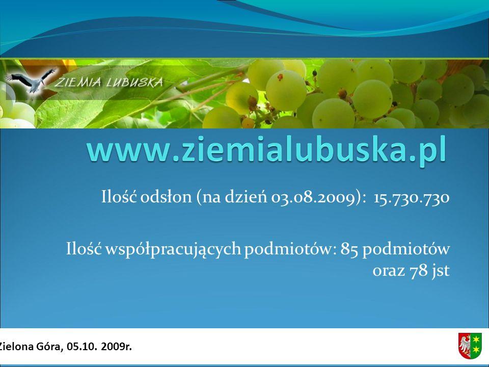 Ilość odsłon (na dzień 03.08.2009): 15.730.730 Ilość współpracujących podmiotów: 85 podmiotów oraz 78 jst Zielona Góra, 05.10.