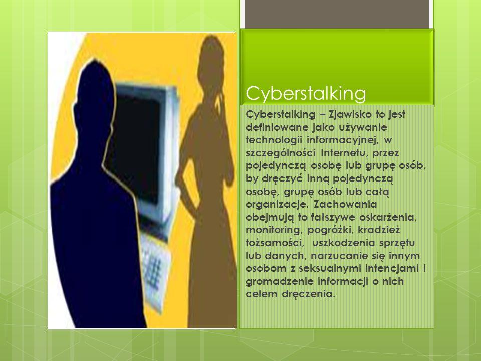 Cyberstalking Cyberstalking – Zjawisko to jest definiowane jako używanie technologii informacyjnej, w szczególności Internetu, przez pojedynczą osobę