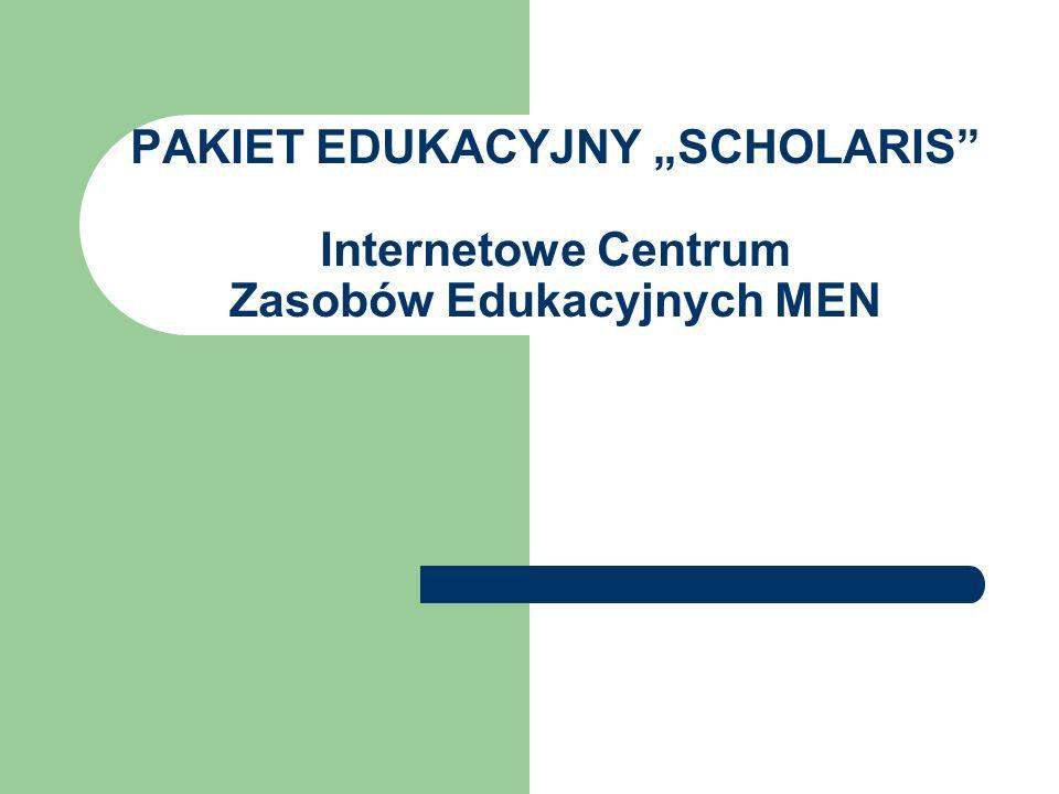 PAKIET EDUKACYJNY SCHOLARIS Internetowe Centrum Zasobów Edukacyjnych MEN