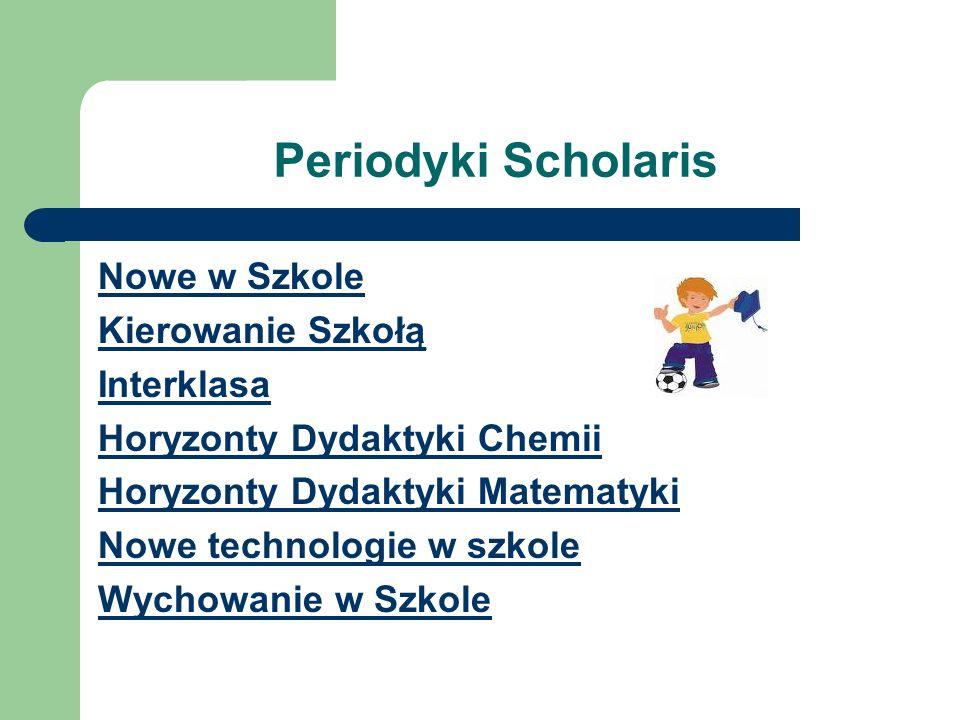 Periodyki Scholaris Nowe w Szkole Kierowanie Szkołą Interklasa Horyzonty Dydaktyki Chemii Horyzonty Dydaktyki Matematyki Nowe technologie w szkole Wyc