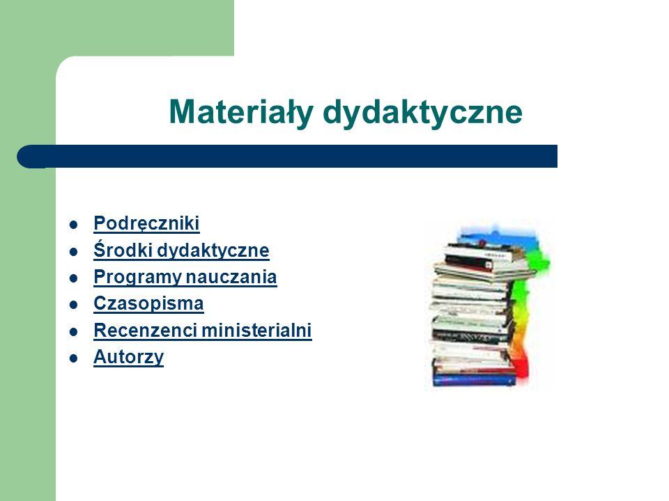 Materiały dydaktyczne Podręczniki Środki dydaktyczne Programy nauczania Czasopisma Recenzenci ministerialni Autorzy