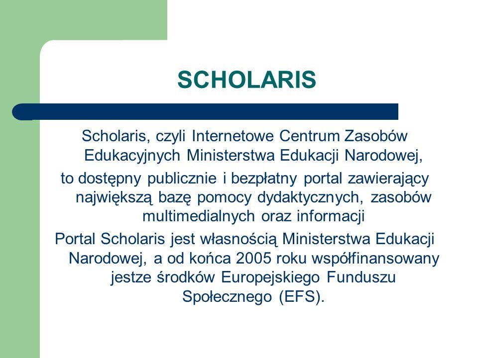 SCHOLARIS Scholaris, czyli Internetowe Centrum Zasobów Edukacyjnych Ministerstwa Edukacji Narodowej, to dostępny publicznie i bezpłatny portal zawiera