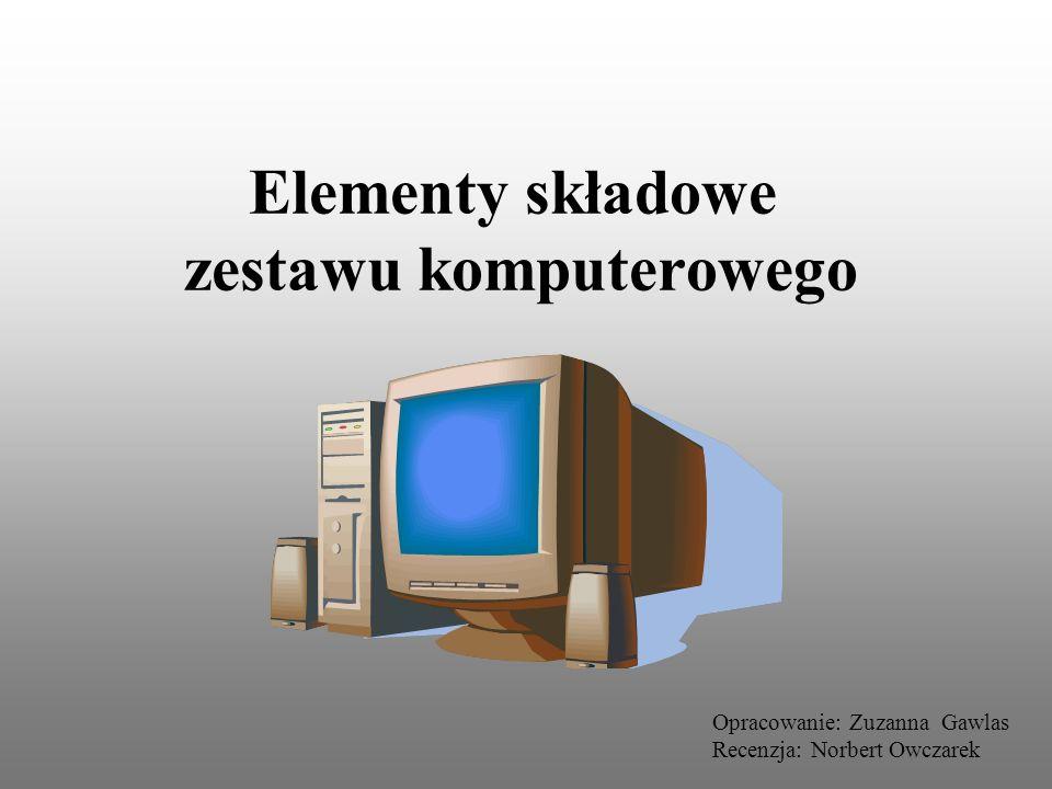 Elementy składowe zestawu komputerowego Opracowanie: Zuzanna Gawlas Recenzja: Norbert Owczarek