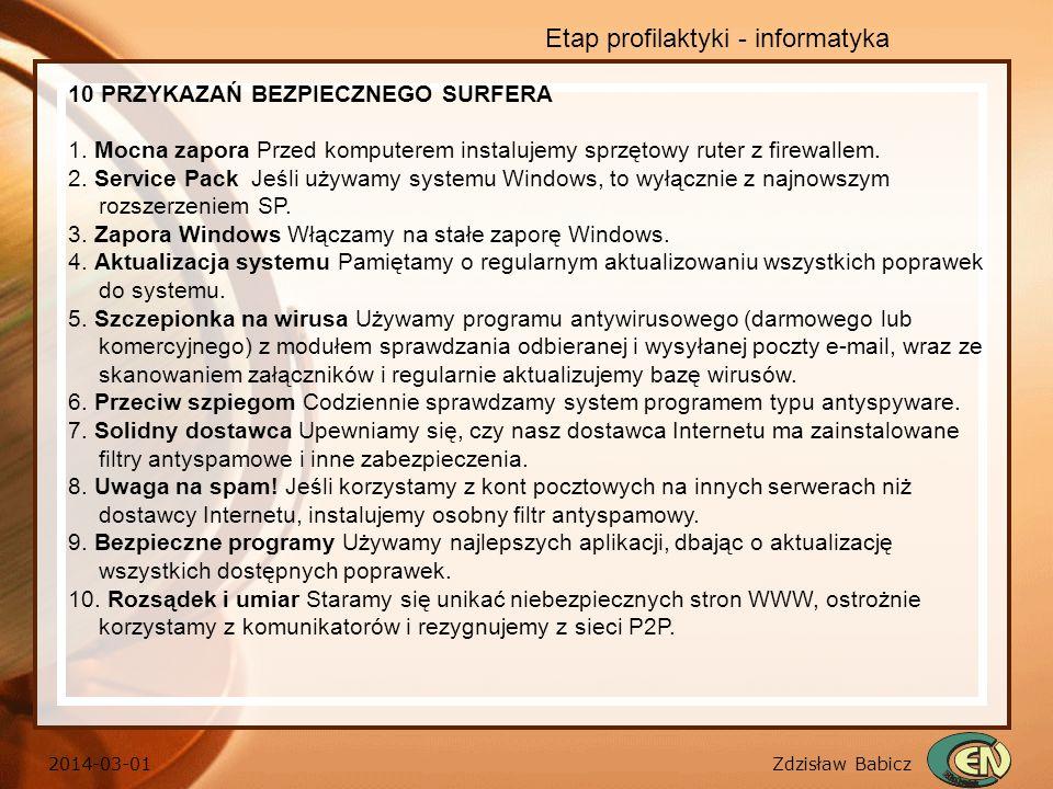 Zdzisław Babicz 2014-03-01 Etap profilaktyki - informatyka 10 PRZYKAZAŃ BEZPIECZNEGO SURFERA 1. Mocna zapora Przed komputerem instalujemy sprzętowy ru
