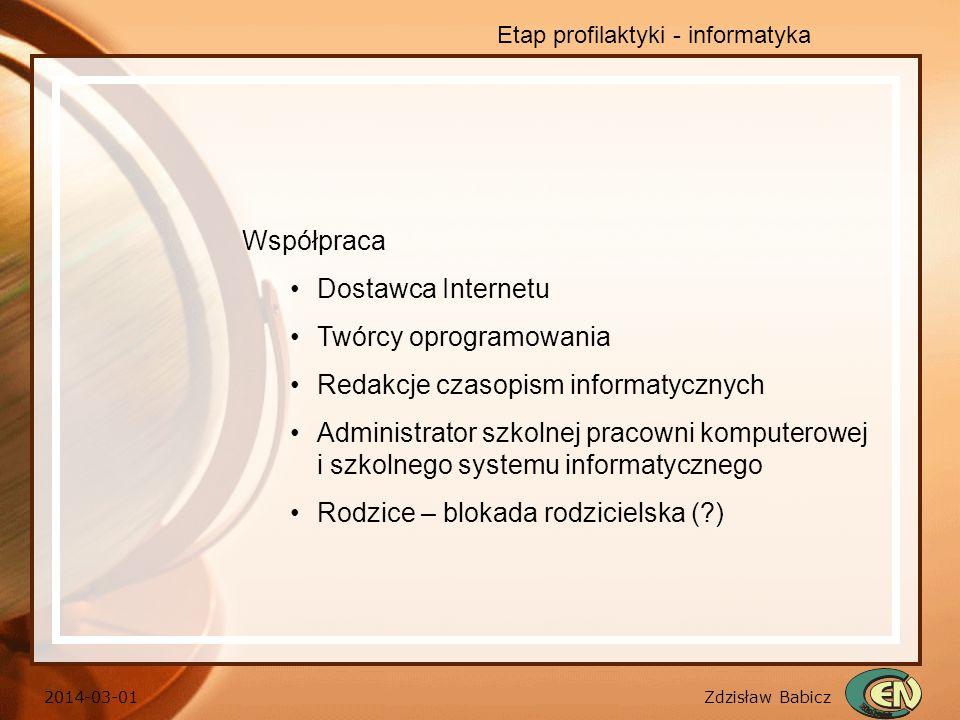 Zdzisław Babicz 2014-03-01 Etap profilaktyki - informatyka Współpraca Dostawca Internetu Twórcy oprogramowania Redakcje czasopism informatycznych Admi