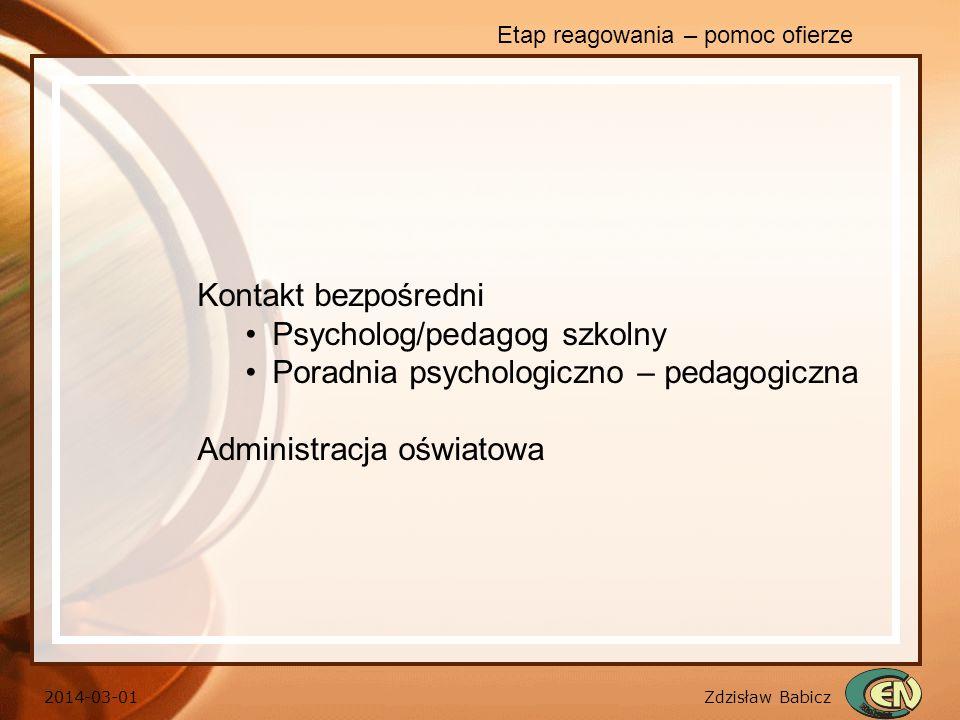 Zdzisław Babicz 2014-03-01 Etap reagowania – pomoc ofierze Kontakt bezpośredni Psycholog/pedagog szkolny Poradnia psychologiczno – pedagogiczna Admini