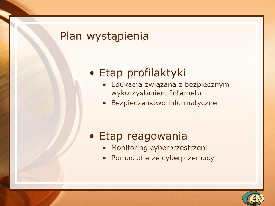 Plan wystąpienia Etap profilaktyki Edukacja związana z bezpiecznym wykorzystaniem Internetu Bezpieczeństwo informatyczne Etap reagowania Monitoring cy