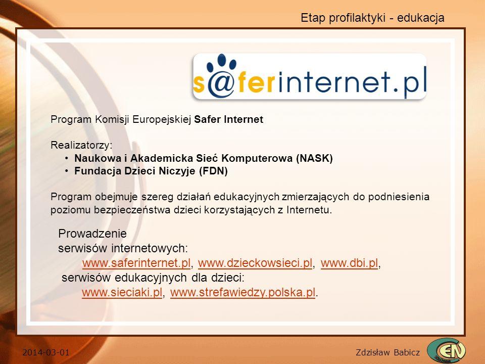 Zdzisław Babicz 2014-03-01 Etap profilaktyki - edukacja Program Komisji Europejskiej Safer Internet Realizatorzy: Naukowa i Akademicka Sieć Komputerow