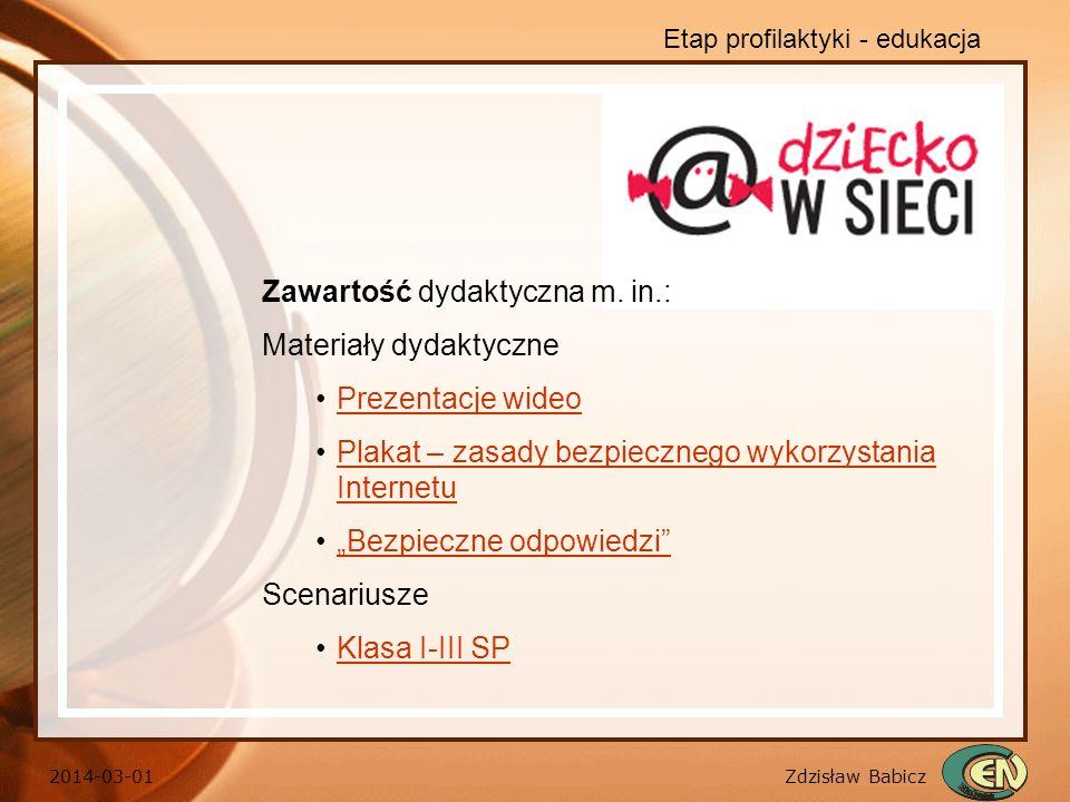 Zdzisław Babicz 2014-03-01 Etap profilaktyki - edukacja Zawartość dydaktyczna m. in.: Materiały dydaktyczne Prezentacje wideo Plakat – zasady bezpiecz