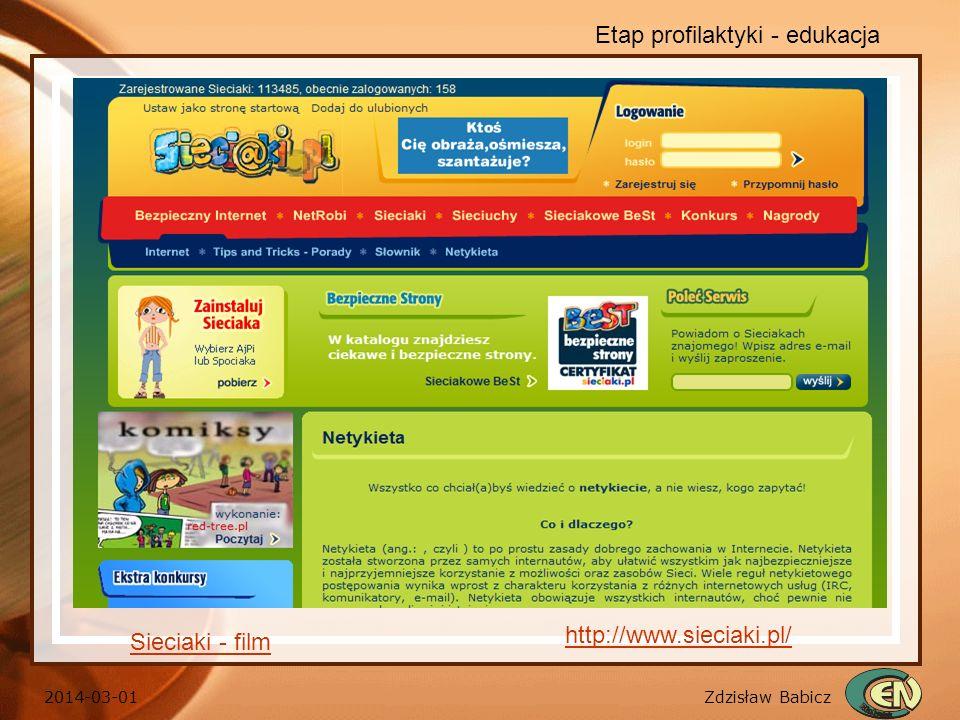 Zdzisław Babicz 2014-03-01 Etap profilaktyki - edukacja http://www.sieciaki.pl/ Sieciaki - film
