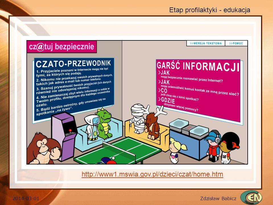 Zdzisław Babicz 2014-03-01 Etap profilaktyki - edukacja http://www1.mswia.gov.pl/dzieci/czat/home.htm