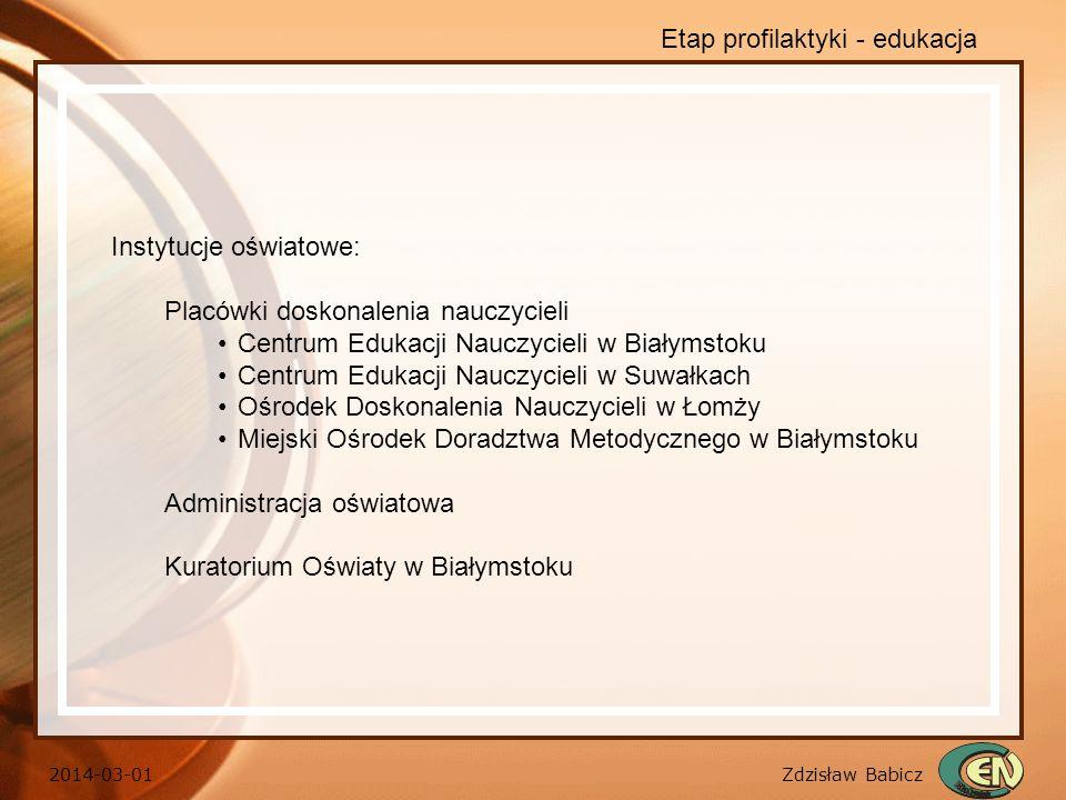 Zdzisław Babicz 2014-03-01 Etap profilaktyki - edukacja Instytucje oświatowe: Placówki doskonalenia nauczycieli Centrum Edukacji Nauczycieli w Białyms