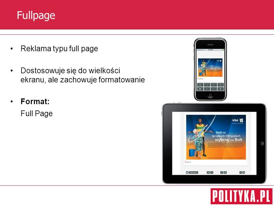 Fullpage Reklama typu full page Dostosowuje się do wielkości ekranu, ale zachowuje formatowanie Format: Full Page