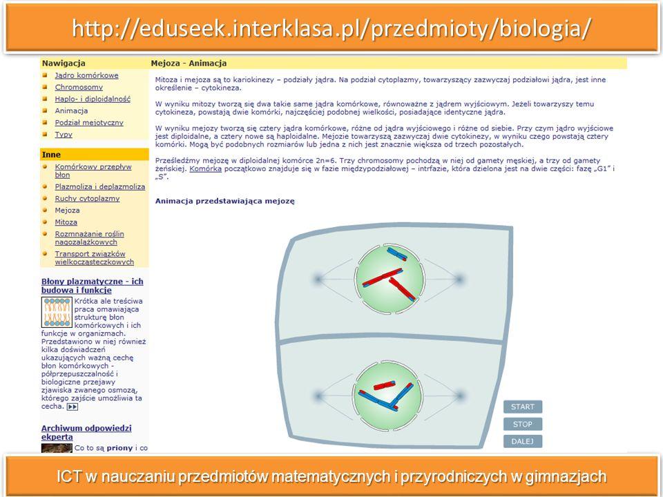http://eduseek.interklasa.pl/przedmioty/biologia/http://eduseek.interklasa.pl/przedmioty/biologia/ ICT w nauczaniu przedmiotów matematycznych i przyrodniczych w gimnazjach