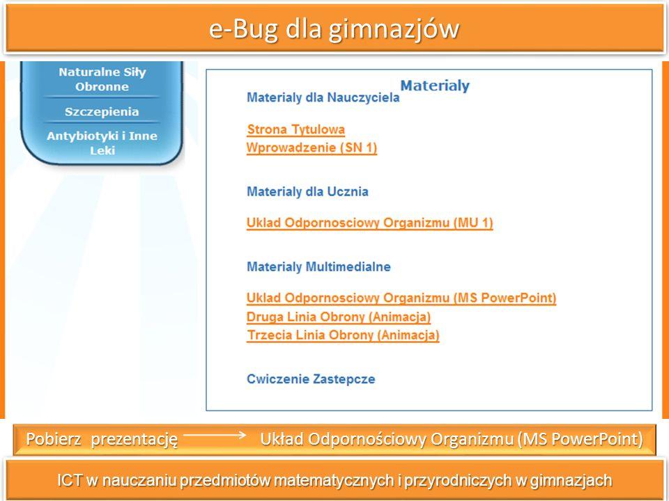e-Bug dla gimnazjów ICT w nauczaniu przedmiotów matematycznych i przyrodniczych w gimnazjach Pobierz prezentację Układ Odpornościowy Organizmu (MS PowerPoint)