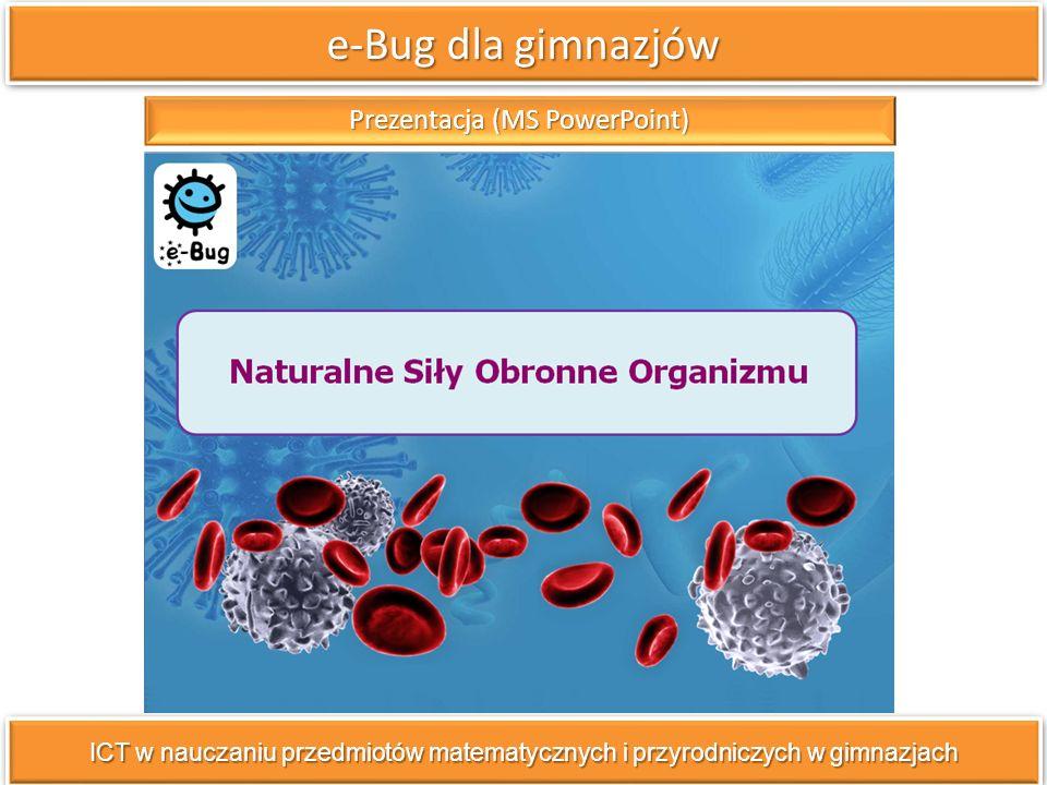 e-Bug dla gimnazjów ICT w nauczaniu przedmiotów matematycznych i przyrodniczych w gimnazjach Prezentacja (MS PowerPoint)