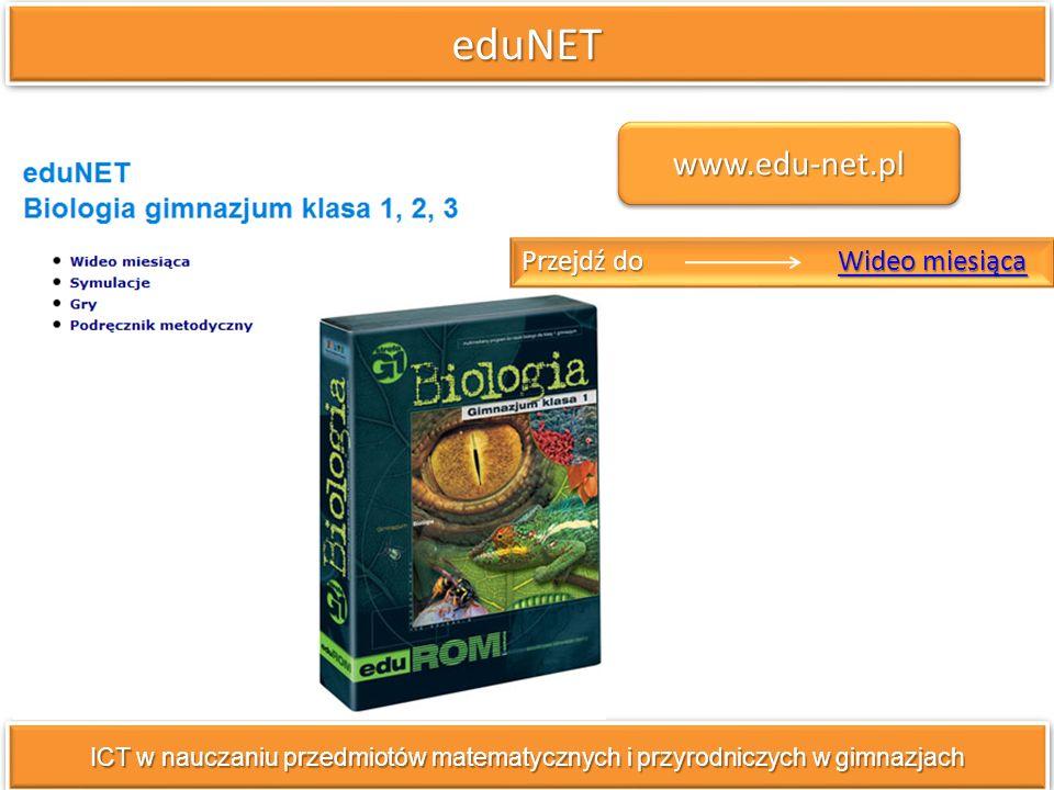 eduNETeduNET ICT w nauczaniu przedmiotów matematycznych i przyrodniczych w gimnazjach Przejdź do Wideo miesiąca Wideo miesiącaWideo miesiąca www.edu-n