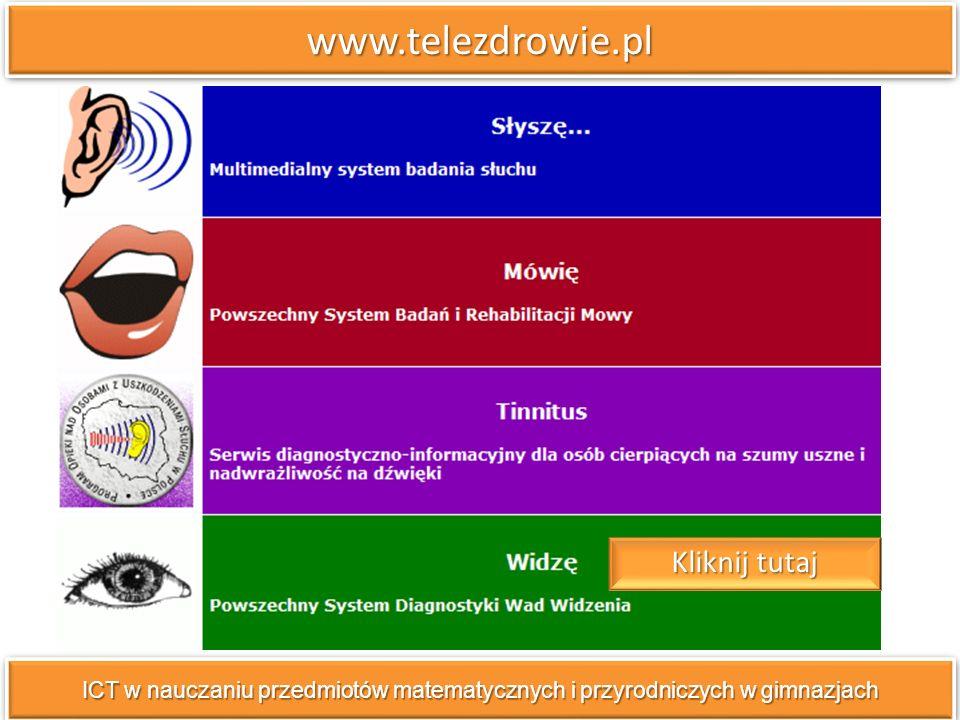 www.telezdrowie.plwww.telezdrowie.pl ICT w nauczaniu przedmiotów matematycznych i przyrodniczych w gimnazjach Kliknij tutaj Kliknij tutaj