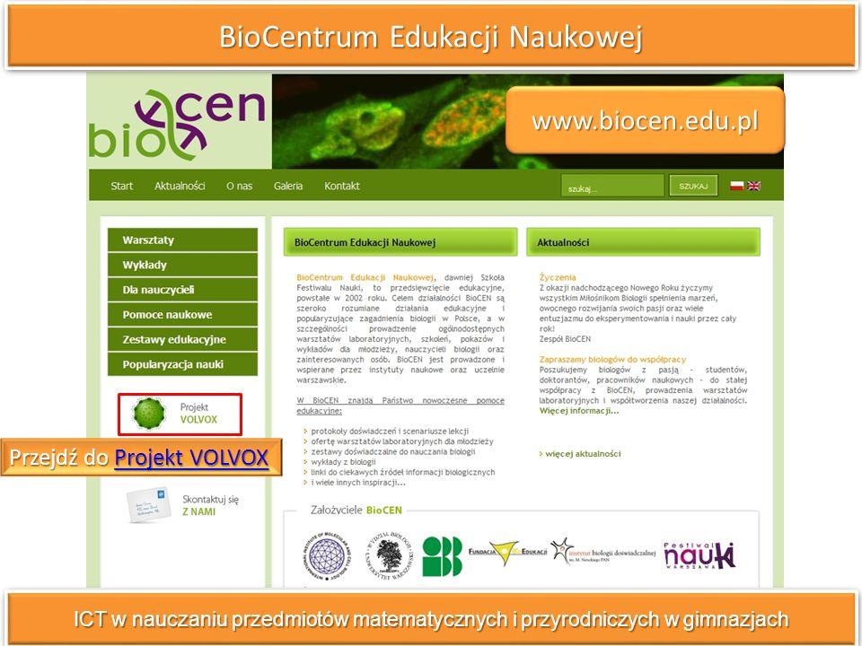 BioCentrum Edukacji Naukowej ICT w nauczaniu przedmiotów matematycznych i przyrodniczych w gimnazjach Przejdź do Projekt VOLVOX Projekt VOLVOXProjekt VOLVOX www.biocen.edu.pl