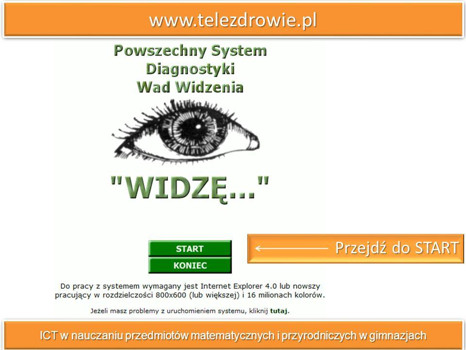 www.telezdrowie.plwww.telezdrowie.pl ICT w nauczaniu przedmiotów matematycznych i przyrodniczych w gimnazjach Przejdź do START Przejdź do START