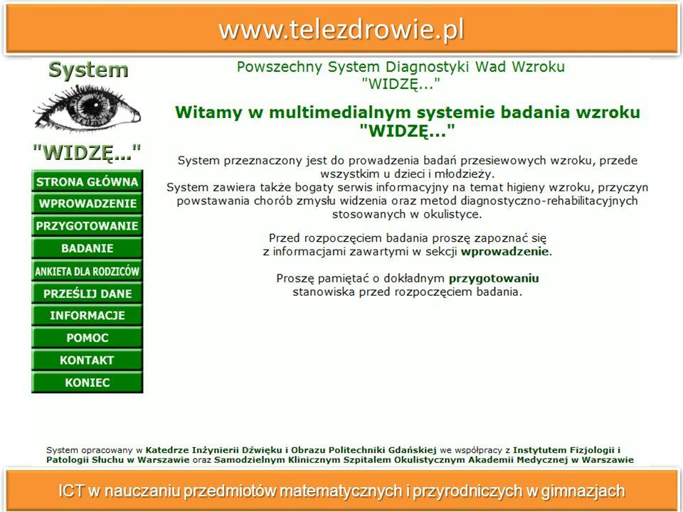 www.telezdrowie.plwww.telezdrowie.pl ICT w nauczaniu przedmiotów matematycznych i przyrodniczych w gimnazjach