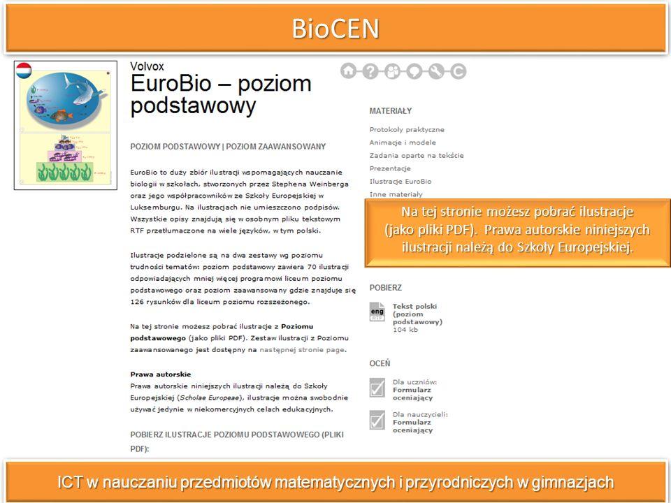 BioCENBioCEN ICT w nauczaniu przedmiotów matematycznych i przyrodniczych w gimnazjach Na tej stronie możesz pobrać ilustracje (jako pliki PDF). Prawa