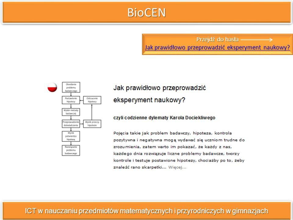 BioCENBioCEN ICT w nauczaniu przedmiotów matematycznych i przyrodniczych w gimnazjach Przejdź do hasła Jak prawidłowo przeprowadzić eksperyment naukowy.