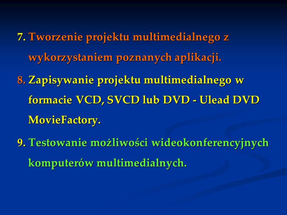 7. Tworzenie projektu multimedialnego z wykorzystaniem poznanych aplikacji. 8. Zapisywanie projektu multimedialnego w formacie VCD, SVCD lub DVD - Ule