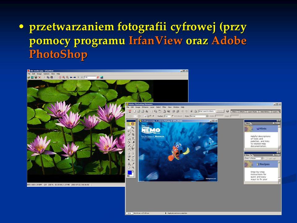 przetwarzaniem fotografii cyfrowej (przy pomocy programu IrfanView oraz Adobe PhotoShopprzetwarzaniem fotografii cyfrowej (przy pomocy programu IrfanV
