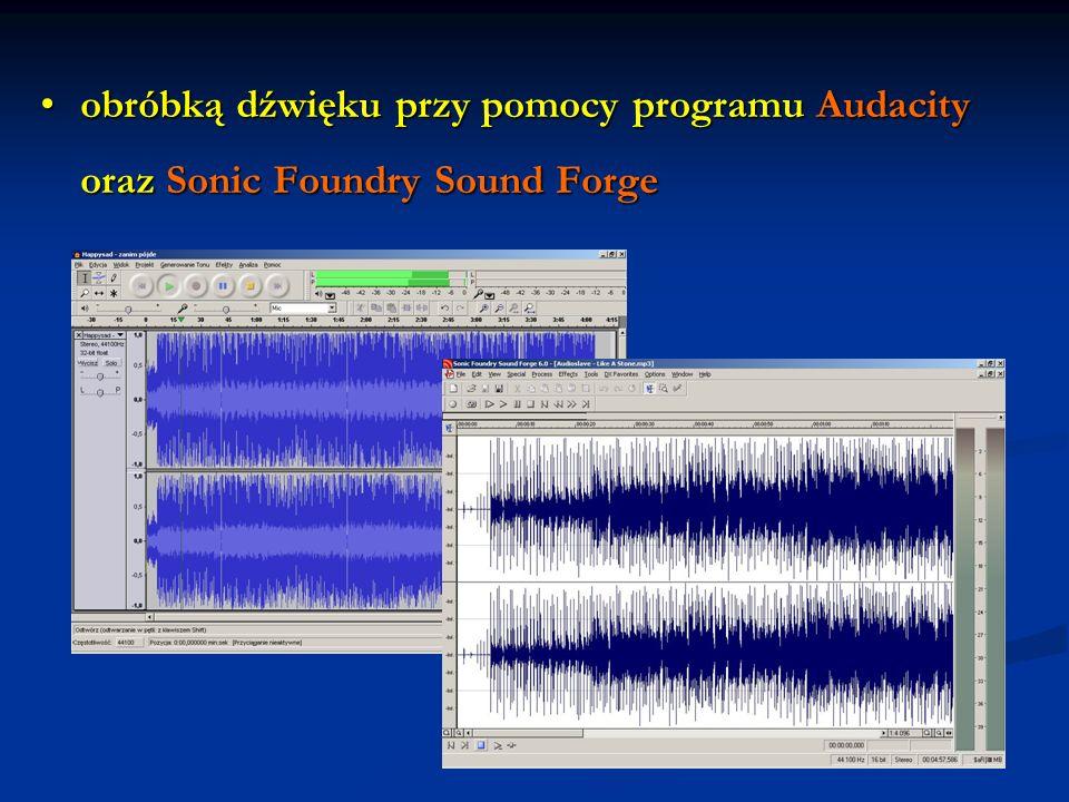 obróbką dźwięku przy pomocy programu Audacity oraz Sonic Foundry Sound Forgeobróbką dźwięku przy pomocy programu Audacity oraz Sonic Foundry Sound For