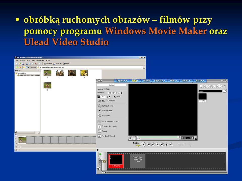 obróbką ruchomych obrazów – filmów przy pomocy programu Windows Movie Maker oraz Ulead Video Studioobróbką ruchomych obrazów – filmów przy pomocy prog