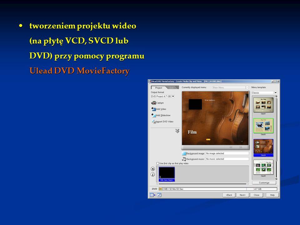 tworzeniem projektu wideo (na płytę VCD, SVCD lub DVD) przy pomocy programu Ulead DVD MovieFactorytworzeniem projektu wideo (na płytę VCD, SVCD lub DV